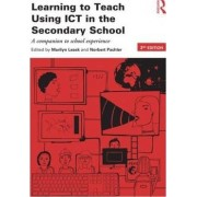 Learning to Teach Using ICT in the Secondary School by Marilyn Leask
