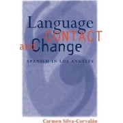Language Contact and Change by Carmen Silva-Corvalan