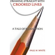 Drawing Straight with Crooked Lines by Paul W White