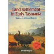 Land Settlement in Early Tasmania by Sharon Morgan