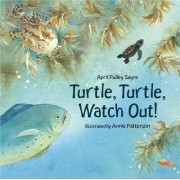 Turtle, Turtle, Watch Out! by April Pulley Sayre