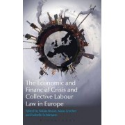 The Economic and Financial Crisis and Collective Labour Law in Europe by Niklas Bruun