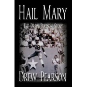 Hail Mary - The Drew Pearson Story by Drew Pearson