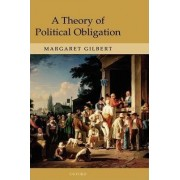 A Theory of Political Obligation by Margaret Gilbert