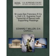 St Louis-San Francisco R Co V. Holt U.S. Supreme Court Transcript of Record with Supporting Pleadings by Edward T Miller