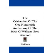 The Celebration of the One Hundredth Anniversary of the Birth of William Lloyd Garrison by Ethel Lewis