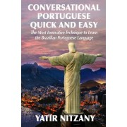 Conversational Portuguese Quick and Easy: The Most Innovative Technique to Learn the Brazilian Portuguese Language. for Beginners, Intermediate, and A