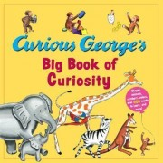 Curious George's Big Book of Curiosity by H A Rey