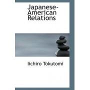 Japanese-American Relations by Iichiro Tokutomi