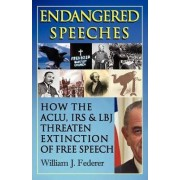 Endangered Speeches - How the ACLU, IRS & LBJ Threaten Extinction of Free Speech by William J Federer