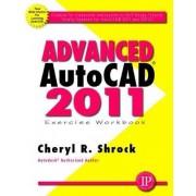 Advanced AUTOCAD 2011 2011: Exercise Workbook by Cheryl R. Shrock