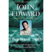 One Last Time: a Psychic Medium Speaks to Those We Have Loved and Lost by John Edward
