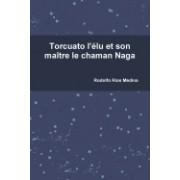 Torcuato L'Elu Et Son Maitre Le Chaman Naga