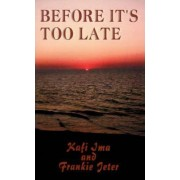 Before it's Too Late by Kafi Ima