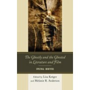 The Ghostly and the Ghosted in Literature and Film by Lisa B. Kroger