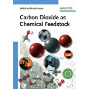Carbon Dioxide as Chemical Feedstock by Michele Aresta