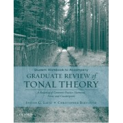 Student Workbook to Accompany Graduate Review of Tonal Theory: A Recasting of Common-Practice Harmony, Form, and Counterpoint