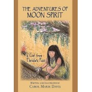 The Adventures of Moon Spirit, a Girl from Florida's Past by Carol Marie Davis