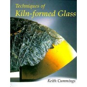 Techniques of Kiln-Formed Glass by Keith Cummings