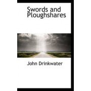 Swords and Ploughshares by John Drinkwater