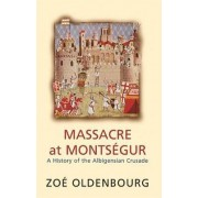 Massacre at Montsegur by Zoe Oldenbourg