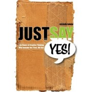 Just Say Yes! by Michelle Kabele