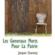 Les G N Raux Morts Pour La Patrie by Jacques Charavay