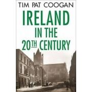 Ireland in the Twentieth Century by Tim Pat Coogan