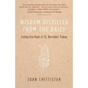 Wisdom Distilled from the Daily: Living the Rule of St. Benedict Today by Joan Chittister