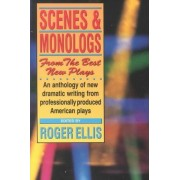 Scenes and Monologs from the Best New Plays by Roger Ellis