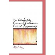 An Introductory Course of Continuous Current Engineering by Alfred Hay