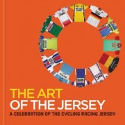 The Art of the Jersey: A Celebration of the Cycling Racing Jersey