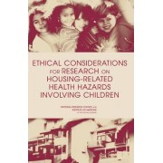 Ethical Considerations for Research on Housing-Related Health Hazards Involving Children by and Families Youth Committee on Ethical Issues in Housing-Related Health Hazard Research Involving Children