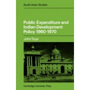 Public Expenditure and Indian Development Policy 1960 - 70 by J. F. J. Toye