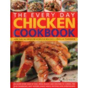 The Every Day Chicken Cookbook: More Than 365 Step-By-Step Recipes for Delicious Cooking All Year Round