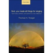 God, You Made All Things for Singing by Thomas H. Troeger