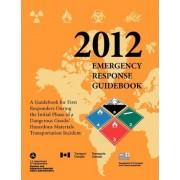 Emergency Response Guidebook 2012 by U S Department of Transportation