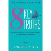 The Divine Makeover: Eight Key Truths