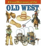 Visual Dictionary of the Old West by Bobbie Kalman