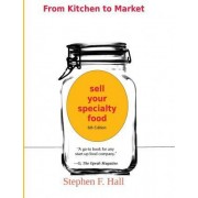 From Kitchen to Market - Sell Your Specialty Food by Stephen F Hall
