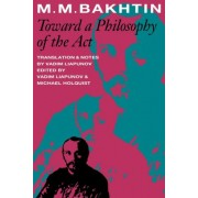 Toward a Philosophy of the Act by M. M. Bakhtin