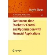 Continuous-time Stochastic Control and Optimization with Financial Applications by Huyen P. Pham