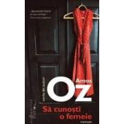 Sa cunosti o femeie - Amos Oz