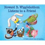 Howard B. Wigglebottom Listens to a Friend by Howard Binkow