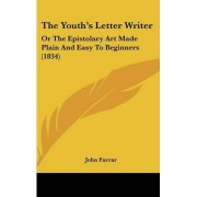 The Youth's Letter Writer by Professor John Farrar