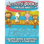 Activity Books for Kids 2 - 4 (Creative Games & Activities to Occupy 2-4 Year Olds) by Speedy Publishing LLC