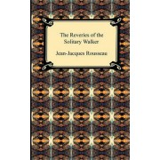 The Reveries of the Solitary Walker by Jean Jacques Rousseau