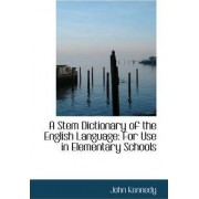A Stem Dictionary of the English Language for Use in Elementary Schools by John Kennedy