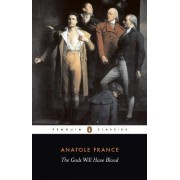 The Gods Will Have Blood by Anatole France