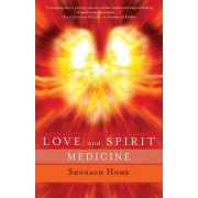 Love and Spirit Medicine by Shonagh Home